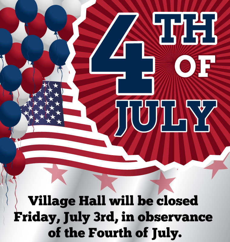 Village Hall will be closed Friday, July 3rd, in observance of theFourth of July.